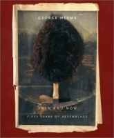 George Herms: Then and Now: Fifty Years of Assemblage артикул 910a.